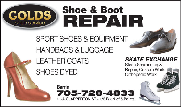 Golds Shoe Service (705-728-4833) - Display Ad - REPAIR SPORT SHOES & EQUIPMENT HANDBAGS & LUGGAGE SKATE EXCHANGE LEATHER COATS Skate Sharpening & Repair, Custom Work Shoe & Boot shoe service SHOES DYED Orthopedic Work Barrie 705-728-4833 11-A CLAPPERTON ST - 1/2 Blk N of 5 Points