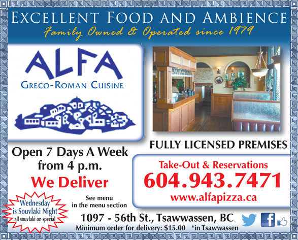 Alfa Greco Roman Cuisine (604-943-7471) - Annonce illustrée======= - Excellent foodand ambience GRECO-ROMAN CUISINE FULLY LICENSED PREMISES Open 7 Days A Week Take-Out & Reservations from 4 p.m. We Deliver 604.943.7471 See menu www.alfapizza.ca Wednesday in the menu section is Souvlaki Night all souvlaki on special 1097 - 56th St., Tsawwassen, BC Minimum order for delivery: $15.00   *in Tsawwassen