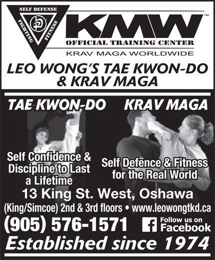 Leo Wongs Tae Kwon-Do & Krav Maga (905-576-1571) - Display Ad - Self Confidence & Self Defence & Fitness Discipline to Last for the Real World a Lifetime 13 King St. West, Oshawa (King/Simcoe) 2nd & 3rd floors   www.leowongtkd.ca 905 576-1571 Established since 1974 LEO WONG S TAE KWON-DO & KRAV MAGA KRAV MAGATAE KWON-DO