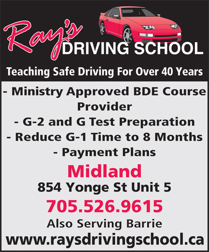 Ray's Driving School (705-526-9615) - Display Ad - Teaching Safe Driving For Over 40 Years - Ministry Approved BDE Course Provider - G-2 and G Test Preparation - Reduce G-1 Time to 8 Months - Payment Plans Midland 854 Yonge St Unit 5 705.526.9615 Also Serving Barrie www.raysdrivingschool.ca