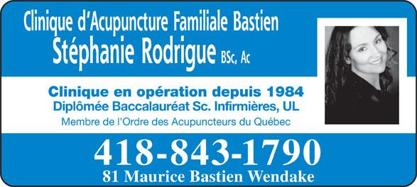 Clinique d'acupuncture familiale Bastien (418-843-1790) - Annonce illustrée======= - Clinique d Acupuncture Familiale Bastien Stéphanie Rodrigue BSc, Ac Clinique en opération depuis 1984 Diplômée Baccalauréat Sc. Infirmières, UL Membre de l'Ordre des Acupuncteurs du Québec 418-843-1790 81 Maurice Bastien Wendake