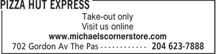 Pizza Hut Express (204-623-7888) - Annonce illustrée======= - Take-out only Visit us online www.michaelscornerstore.com