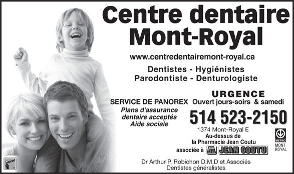 Centre Dentaire Mont-Royal (514-523-2150) - Annonce illustrée======= - www.centredentairemont-royal.comwww.centredentairemont-royal.ca Dentistes - Hygiénistes Parodontiste - Denturologiste URGENCE Ouvert jours-soirs  & samedi SERVICE DE PANOREX Plans d'assurance dentaire acceptés 514 523-2150 Aide sociale 1374 Mont-Royal E Au-dessus de la Pharmacie Jean Coutu associée à Centre dentaire Dr Arthur P. Robichon D.M.D et Associés Mont-Royal Dentistes généralistes