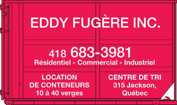 Eddy Fugère Inc (418-683-3981) - Annonce illustrée======= - EDDY FUGÈRE INC. 418 683-3981 Résidentiel - Commercial - Industriel LOCATION CENTRE DE TRI DE CONTENEURS 315 Jackson, 10 à 40 verges Québec