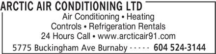 Arctic Air Conditioning Ltd (604-524-3144) - Display Ad - Controls   Refrigeration Rentals 24 Hours Call   www.arcticair91.com ----- 604 524-3144 5775 Buckingham Ave Burnaby ARCTIC AIR CONDITIONING LTD Air Conditioning   Heating