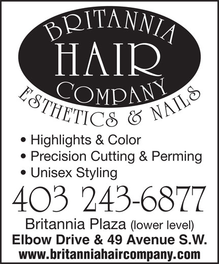 Britannia Hair Co (403-243-6877) - Annonce illustrée======= - Highlights & Color Precision Cutting & Perming Unisex Styling 403 243-6877 Britannia Plaza (lower level) Elbow Drive & 49 Avenue S.W. www.britanniahaircompany.com