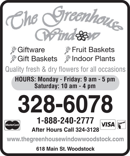 The Greenhouse Window (506-328-6078) - Annonce illustrée======= - Fruit Baskets Giftware Indoor Plants Gift Baskets Quality fresh & dry flowers for all occasions HOURS: Monday - Friday: 9 am - 5 pm Saturday: 10 am - 4 pm 1-888-240-2777 After Hours Call 324-3128 www.thegreenhousewindowwoodstock.com 618 Main St. Woodstock