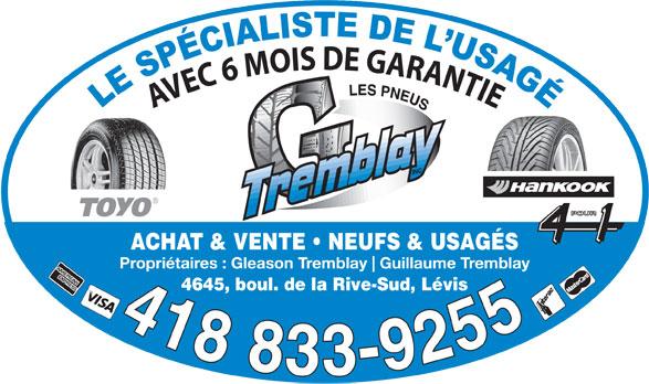 Les Pneus G Tremblay Inc (418-833-9255) - Annonce illustrée======= - AVEC 6 MOIS DE GARANTIE ACHAT & VENTE   NEUFS & USAGÉS Propriétaires : Gleason Tremblay Guillaume Tremblay 4645, boul. de la Rive-Sud, Lévis 418 833-925