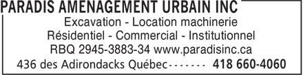 Paradis Aménagement urbain inc. (418-660-4060) - Annonce illustrée======= - Excavation - Location machinerie Résidentiel - Commercial - Institutionnel RBQ 2945-3883-34 www.paradisinc.ca