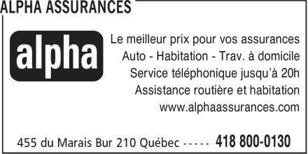ALPHA Assurances (418-800-0130) - Display Ad - Le meilleur prix pour vos assurances Auto - Habitation - Trav. à domicile Service téléphonique jusqu'à 20h Assistance routière et habitation www.alphaassurances.com