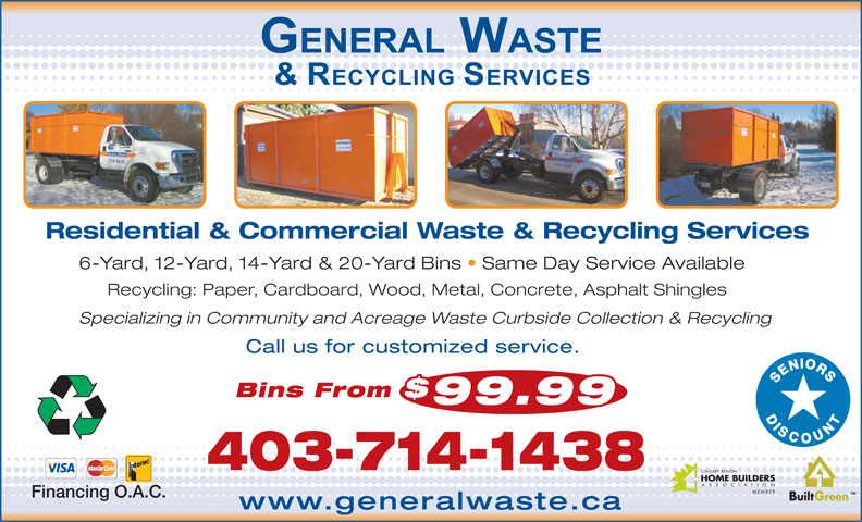 General Waste Services Ltd (403-714-1438) - Annonce illustrée======= - Residential & Commercial Waste & Recycling Services 6-Yard, 12-Yard, 14-Yard & 20-Yard Bins   Same Day Service Available Recycling: Paper, Cardboard, Wood, Metal, Concrete, Asphalt Shingles Specializing in Community and Acreage Waste Curbside Collection & Recycling Call us for customized service. Bins From 99.99 403-714-1438 Financing O.A.C. www.generalwaste.ca