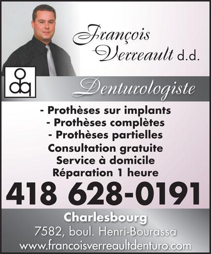 François Verreault Denturologiste (418-628-0191) - Annonce illustrée======= - François Verreault d.d. Denturologiste - Prothèses sur implants - Prothèses complètes - Prothèses partielles Consultation gratuite Service à domicile Réparation 1 heure 418 628-0191 Charlesbourg 7582, boul. Henri-Bourassa www.francoisverreaultdenturo.com