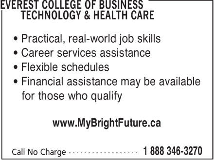 Everest College Of Business Technology & Health Care (1-888-346-3270) - Annonce illustrée======= - • Career services assistance • Flexible schedules • Financial assistance may be available for those who qualify www.MyBrightFuture.ca • Practical, real-world job skills