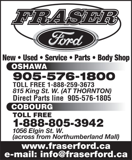 Fraser Ford Sales Limited (905-576-1800) - Display Ad - New   Used   Service   Parts   Body Shop OSHAWA 905-576-1800 TOLL FREE 1-888-259-3673 815 King St. W. (AT THORNTON) Direct Parts line  905-576-1805 COBOURG 1-888-805-3942 1056 Elgin St. W. (across from Northumberland Mall) www.fraserford.ca TOLL FREE