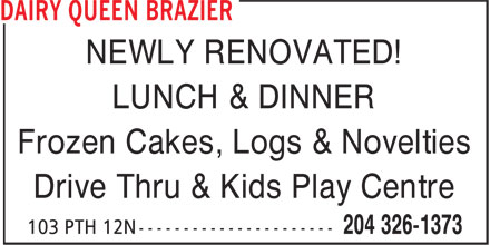 Dairy Queen Grill & Chill (204-326-1373) - Annonce illustrée======= - NEWLY RENOVATED! LUNCH & DINNER Frozen Cakes, Logs & Novelties Drive Thru & Kids Play Centre