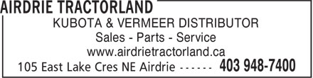 Airdrie Tractorland (403-948-7400) - Display Ad - KUBOTA & VERMEER DISTRIBUTOR Sales - Parts - Service www.airdrietractorland.ca