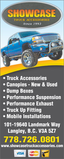 Showcase Truck Accessories (604-533-3733) - Annonce illustrée======= - Truck Accessories Canopies - New & Used Dump Boxes Performance Suspension Performance Exhaust Truck Up Fitting Mobile Installations 101-19640 Landmark Way Langley, B.C. V3A 5Z7 778.726.0801 www.showcasetruckaccessories.com