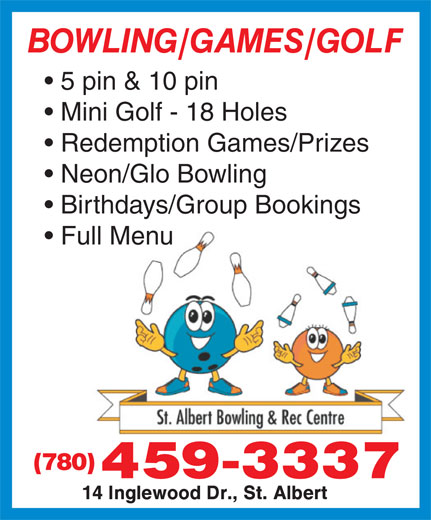 St Albert Bowling & Rec Centre (780-459-3337) - Annonce illustrée======= - 5 pin & 10 pin Mini Golf - 18 Holes Redemption Games/Prizes Neon/Glo Bowling Birthdays/Group Bookings Full Menu (780)