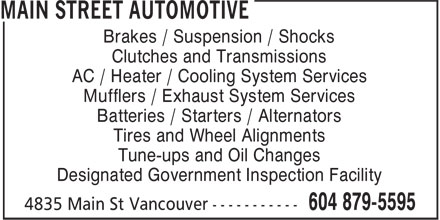Main Street Automotive (604-879-5595) - Annonce illustrée======= - Brakes / Suspension / Shocks Clutches and Transmissions AC / Heater / Cooling System Services Mufflers / Exhaust System Services Batteries / Starters / Alternators Tires and Wheel Alignments Tune-ups and Oil Changes Designated Government Inspection Facility