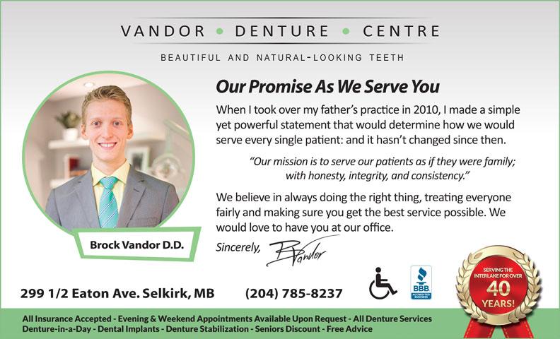Vandor Denture Centre (204-482-6698) - Display Ad - Our Promise As We Serve You Brock Vandor D.D. 299 1/2 Eaton Ave. Selkirk, MB          (204) 785-8237
