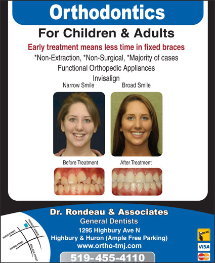Rondeau Brock Dr (519-455-4110) - Annonce illustrée======= - Invisalign Narrow Smile Functional Orthopedic Appliances Broad Smile Before Treatment After Treatment General Dentists 1295 Highbury Ave N Highbury & Huron (Ample Free Parking) For Children & Adults Early treatment means less time in fixed braces *Non-Extraction, *Non-Surgical, *Majority of cases Functional Orthopedic Appliances Invisalign Narrow Smile Broad Smile Before Treatment After Treatment General Dentists 1295 Highbury Ave N Highbury & Huron (Ample Free Parking) *Non-Extraction, *Non-Surgical, *Majority of cases For Children & Adults Early treatment means less time in fixed braces
