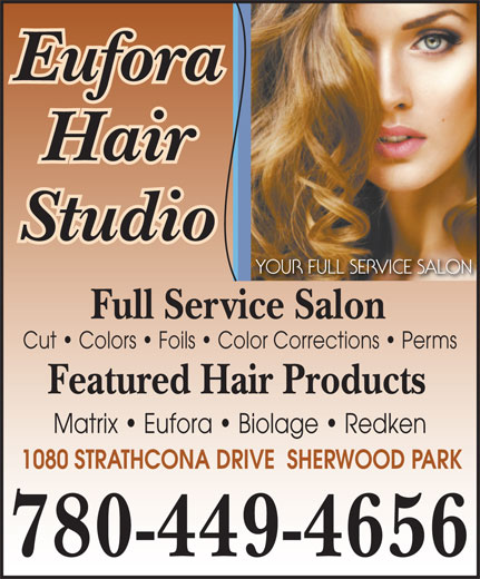 Eufora Hair Studio (780-449-4656) - Annonce illustrée======= - Eufora Hair Studio Full Service Salon Cut   Colors   Foils   Color Corrections   Perms Featured Hair Products Matrix   Eufora   Biolage   Redken 1080 STRATHCONA DRIVE  SHERWOOD PARK 780-449-4656