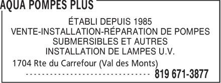 Aqua Pompes Plus (819-671-3877) - Annonce illustrée======= - ÉTABLI DEPUIS 1985 VENTE-INSTALLATION-RÉPARATION DE POMPES SUBMERSIBLES ET AUTRES INSTALLATION DE LAMPES U.V.