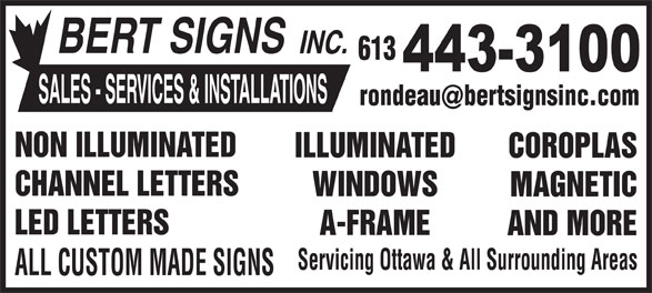 Bert Signs Inc (613-443-3100) - Annonce illustrée======= - BERT SIGNS INC. 613 SALES - SERVICES & INSTALLATIONS rondeaubertsignsinc.com @ NON ILLUMINATED ILLUMINATED COROPLAS CHANNEL LETTERS WINDOWS MAGNETIC LED LETTERS A-FRAME AND MORE Servicing Ottawa & All Surrounding Areas ALL CUSTOM MADE SIGNS