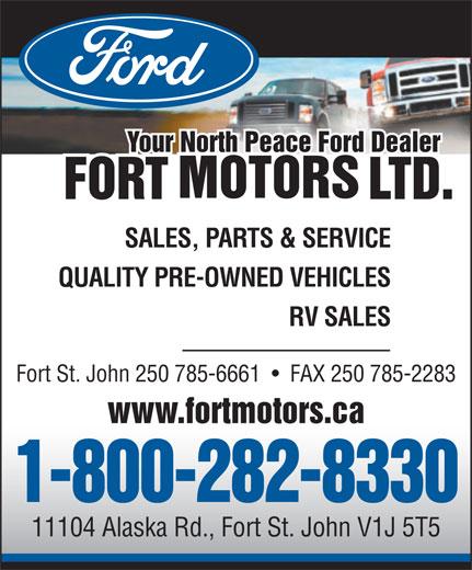 Fort Motors (250-785-6661) - Display Ad - Your North Peace Ford Dealer SALES, PARTS & SERVICE QUALITY PRE-OWNED VEHICLES RV SALES Fort St. John 250 785-6661     FAX 250 785-2283 www.fortmotors.ca 1-800-282-8330 11104 Alaska Rd., Fort St. John V1J 5T5