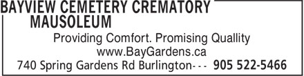 Bayview Cemetery Crematory Mausoleum (905-522-5466) - Display Ad - Providing Comfort. Promising Quallity www.BayGardens.ca Providing Comfort. Promising Quallity www.BayGardens.ca