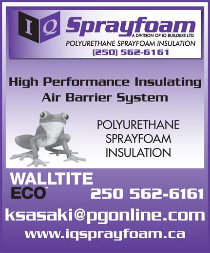 IQ Spray Foam (250-562-6161) - Display Ad - High Performance Insulating Air Barrier System POLYURETHANE SPRAYFOAM INSULATION 250 562-6161 www.iqsprayfoam.ca