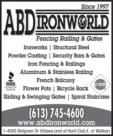 ABD IronWorld Fencing Railing & Gates (613-745-4600) - Display Ad - IRONWORLD ABD Fencing Railing & Gates Ironworks Structural Steel Powder Coating Security Bars & Gates Iron Fencing & Railings Aluminum & Stainless Railing French Balcony Flower Pots Bicycle Rack Sliding & Swinging Gates Spiral Staircase (613) 745-4600 Since 1997 www.abdironworld.com 1-4095 Belgreen Dr Ottawa (end of Hunt Club E. or Walkey) IRONWORLD ABD Fencing Railing & Gates Ironworks Structural Steel Powder Coating Security Bars & Gates Iron Fencing & Railings Aluminum & Stainless Railing French Balcony Flower Pots Bicycle Rack Sliding & Swinging Gates Spiral Staircase (613) 745-4600 Since 1997 www.abdironworld.com 1-4095 Belgreen Dr Ottawa (end of Hunt Club E. or Walkey)