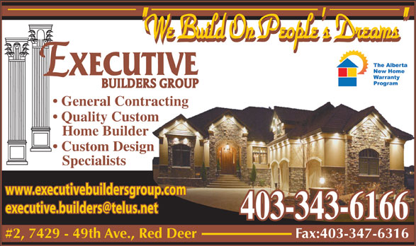 "Executive Builders Group Inc (403-343-6166) - Annonce illustrée======= - ""We Build On People's Dreams"" General Contracting Quality Custom Home Builder Custom Design Specialists www.executivebuildersgroup.com 403-343-6166 #2, 7429 - 49th Ave., Red Deer Fax:403-347-6316"