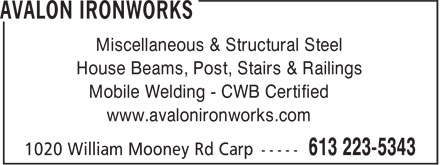 Avalon Ironworks (613-223-5343) - Display Ad - Miscellaneous & Structural Steel House Beams, Post, Stairs & Railings Mobile Welding - CWB Certified www.avalonironworks.com Miscellaneous & Structural Steel House Beams, Post, Stairs & Railings Mobile Welding - CWB Certified www.avalonironworks.com