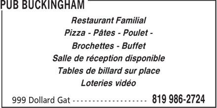 Le Pub Buckingham (819-986-2724) - Annonce illustrée======= - Pizza - Pâtes - Poulet - Brochettes - Buffet Salle de réception disponible Tables de billard sur place Loteries vidéo Restaurant Familial