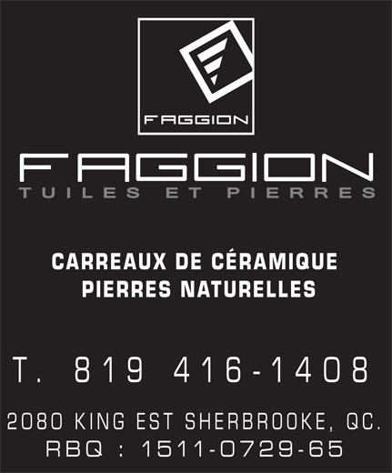 Céramique Faggion Inc (819-822-2080) - Annonce illustrée======= - CARREAUX DE CÉRAMIQUE PIERRES NATURELLES T. 819 416-1408 2080 KING EST SHERBROOKE, QC. RBQ : 1511-0729-65
