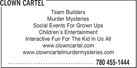 Clown Cartel (780-455-1444) - Display Ad - Team Builders Murder Mysteries Social Events For Grown Ups Children's Entertainment Interactive Fun For The Kid In Us All www.clowncartel.com www.clowncartelmurdermysteries.com