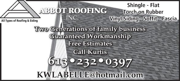 Abbot Roofing Inc (613-232-0397) - Annonce illustrée======= - Shingle - FlatShingle - Fl ABBOT ROOFING Vinyl Siding - Soffit - Fascianyl Siding - Soffit - FasciaVi All Types of Roofing & Siding Two Generations of family businessTwo Generations of family business Guaranteed WorkmanshipGuaranteed Workmanship Free EstimatesFree Estimates CallKurtisCallKurtis 613 232 0397613 232 039 ABBOT ROOFING ABBOT ROOFING Torch on RubberTorch on Rubber INC. INC.INC. Vinyl Siding - Soffit - Fascianyl Siding - Soffit - FasciaVi All Types of Roofing & Siding Two Generations of family businessTwo Generations of family business Guaranteed WorkmanshipGuaranteed Workmanship Free EstimatesFree Estimates CallKurtisCallKurtis 613 232 0397613 232 039 INC. INC.INC. ABBOT ROOFING ABBOT ROOFING Torch on RubberTorch on Rubber Shingle - FlatShingle - Fl ABBOT ROOFING