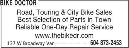 Bike Doctor (604-873-2453) - Annonce illustrée======= - Road, Touring & City Bike Sales Best Selection of Parts in Town Reliable One-Day Repair Service www.thebikedr.com Reliable One-Day Repair Service www.thebikedr.com Road, Touring & City Bike Sales Best Selection of Parts in Town
