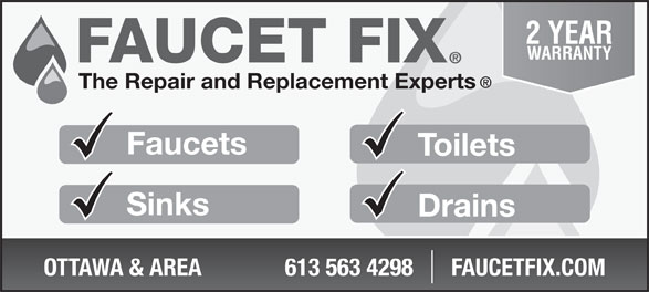 Faucet Fix (613-563-4298) - Display Ad - Faucets The Repair and Replacement Experts 2 YEAR Sinks Drains OTTAWA & AREA  613 563 4298 FAUCETFIX.COM Toilets WARRANTY