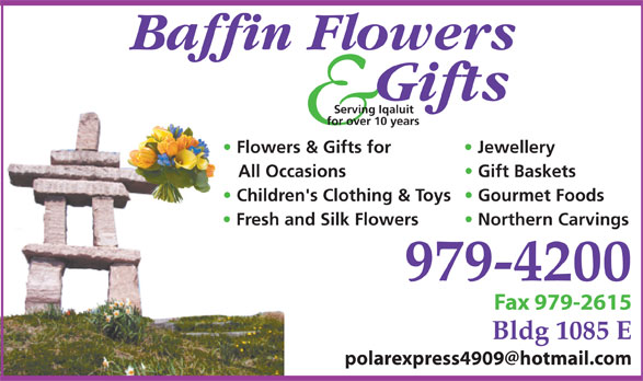 Baffin Flowers And Gifts Studio (867-979-4200) - Annonce illustrée======= - Bldg 1085 E Serving Iqaluit for over 10 years Flowers & Gifts for Jewellery All Occasions Gift Baskets Children's Clothing & Toys  Gourmet Foods Fresh and Silk Flowers Northern Carvings 979-4200 Fax 979-2615