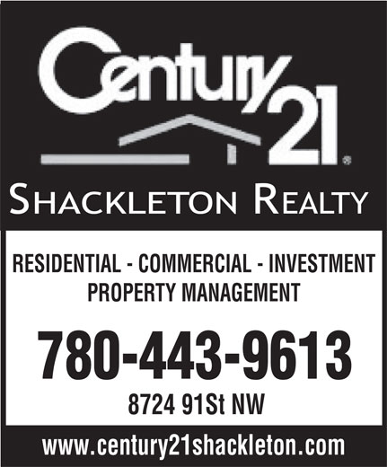 Century 21 Shackleton Realty (780-988-1100) - Annonce illustrée======= - PROPERTY MANAGEMENT 780-443-9613 8724 91St NW www.century21shackleton.com RESIDENTIAL - COMMERCIAL - INVESTMENT