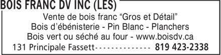 Les Bois Francs DV Inc (819-423-2338) - Annonce illustrée======= - Vente de bois franc ¿Gros et Détail¿ Bois d'ébénisterie - Pin Blanc - Planchers Bois vert ou séché au four - www.boisdv.ca