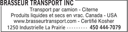 Brasseur Transport (450-444-7079) - Annonce illustrée======= - Transport par camion - Citerne Produits liquides et secs en vrac. Canada - USA www.brasseurtransport.com - Certifié Kosher Transport par camion - Citerne Produits liquides et secs en vrac. Canada - USA www.brasseurtransport.com - Certifié Kosher