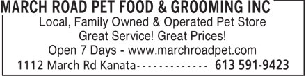 March Road Pet Food & Grooming (613-591-9423) - Annonce illustrée======= - Local, Family Owned & Operated Pet Store Great Service! Great Prices! Open 7 Days - www.marchroadpet.com