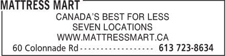 Mattress Mart (613-723-8634) - Display Ad - CANADA'S BEST FOR LESS SEVEN LOCATIONS WWW.MATTRESSMART.CA