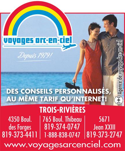 Voyages Arc-En-Ciel (819-374-0747) - Display Ad - Agence de voyage Arc-en-ciel4350 Boul. TROIS-RIVIÈRES 765 Boul. Thibeau 5671 des Forges 819-374-0747 Jean XXIII 819-373-4411 1-888-838-0747819-373-2747 www.voyagesarcenciel.com