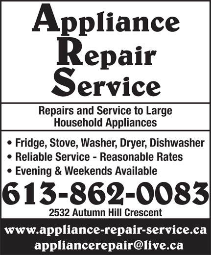 Appliance Repair Service (613-862-0083) - Annonce illustrée======= - Repair Service Repairs and Service to Large Household Appliances 613-862-0083 Fridge, Stove, Washer, Dryer, Dishwasher Reliable Service - Reasonable Rates Evening & Weekends Available 2532 Autumn Hill Crescent www.appliance-repair-service.ca Appliance Appliance Repair Service Repairs and Service to Large Household Appliances 613-862-0083 Fridge, Stove, Washer, Dryer, Dishwasher Reliable Service - Reasonable Rates Evening & Weekends Available 2532 Autumn Hill Crescent www.appliance-repair-service.ca