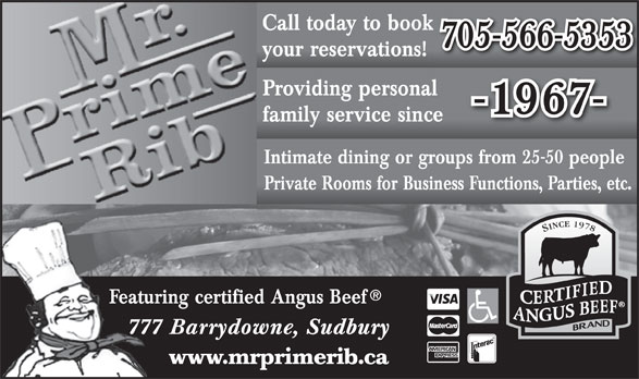 Mr Prime Rib (705-566-5353) - Annonce illustrée======= - Call today to book 705-566-5353 your reservations! Providing personal -1967- family service since Intimate dining or groups from 25-50 people Private Rooms for Business Functions, Parties, etc. Featuring certified Angus Beef 777 Barrydowne, Sudbury www.mrprimerib.ca