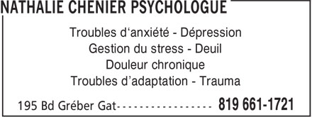 Nathalie Chénier Psychologue (819-661-1721) - Annonce illustrée======= - Troubles d'adaptation - Trauma Troubles d¿anxiété - Dépression Gestion du stress - Deuil Douleur chronique
